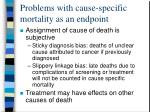 problems with cause specific mortality as an endpoint