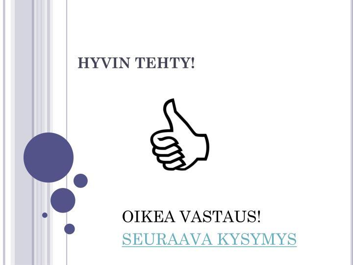 HYVIN TEHTY!