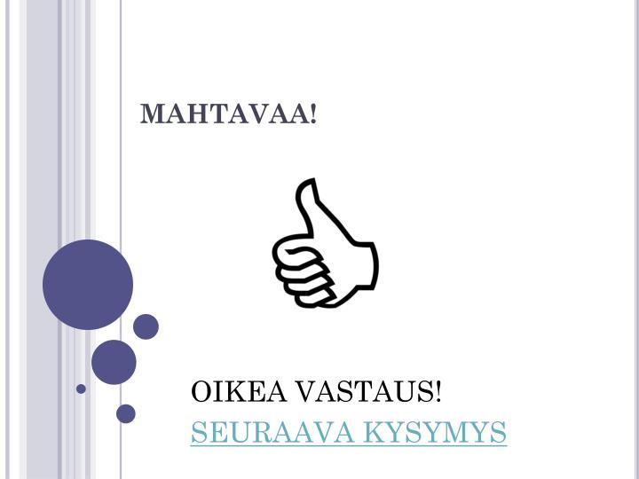 MAHTAVAA!