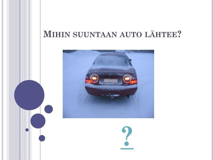 Mihin suuntaan auto lähtee?