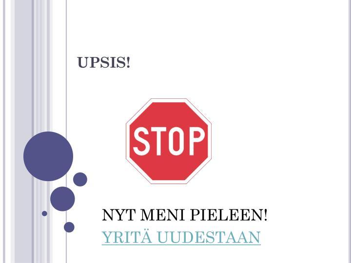 UPSIS!