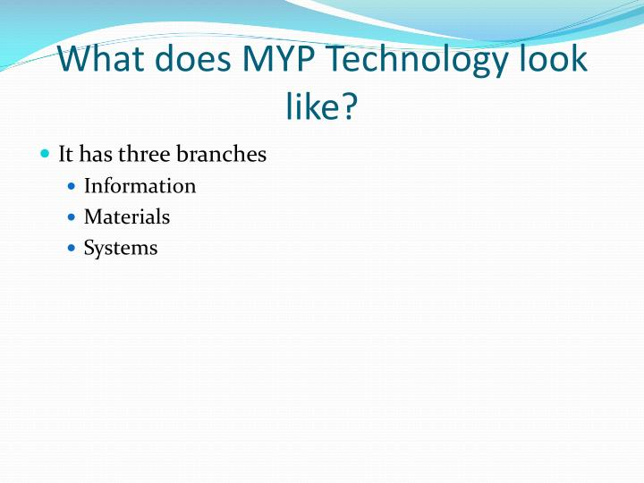 What does MYP Technology look like?