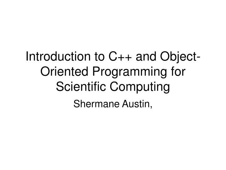 Introduction to C++ and Object-Oriented Programming for Scientific Computing