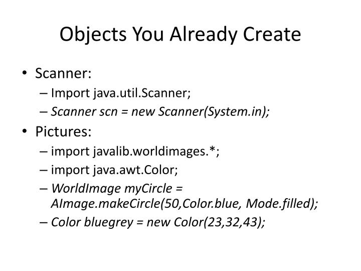 Objects you already create