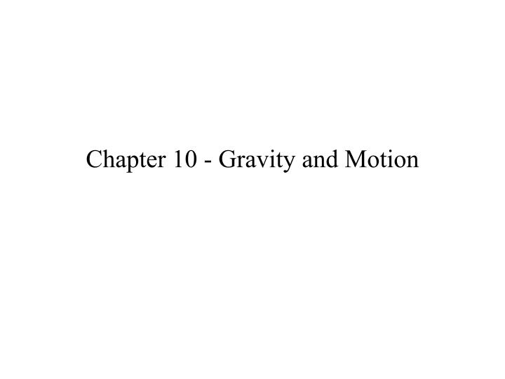 Chapter 10 gravity and motion