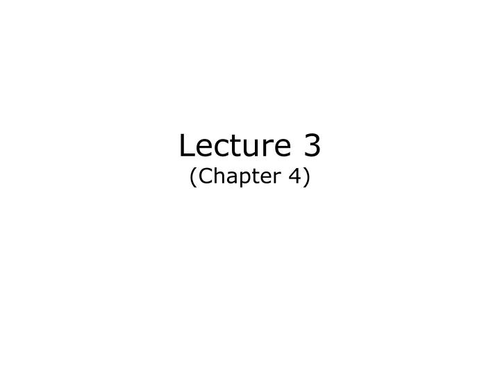 Lecture 3 chapter 4