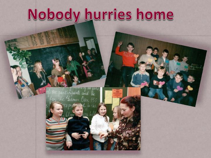 Nobody hurries home