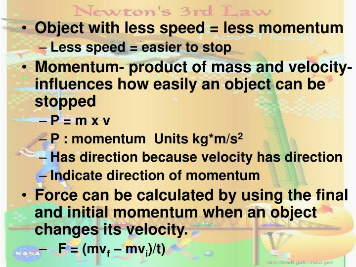 Object with less speed = less momentum