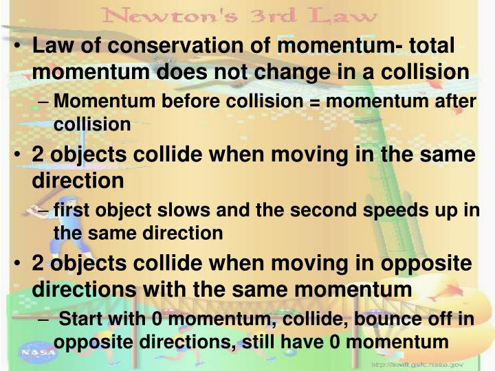 Law of conservation of momentum- total momentum does not change in a collision