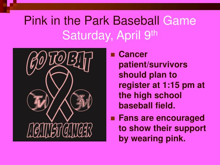 Cancer patient/survivors should plan to register at 1:15 pm at the high school baseball field.