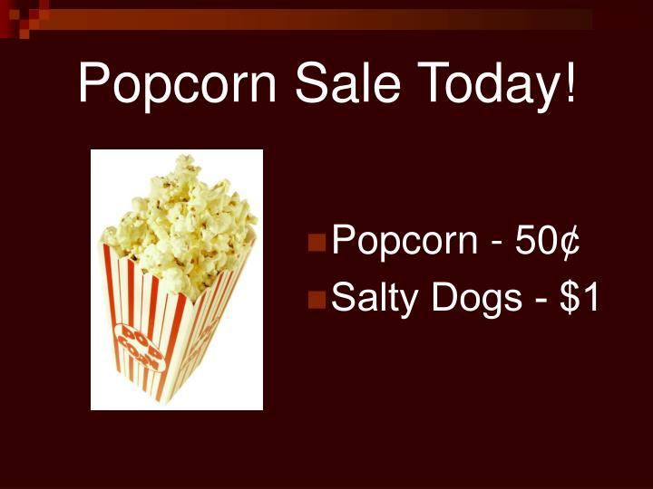 Popcorn Sale Today!
