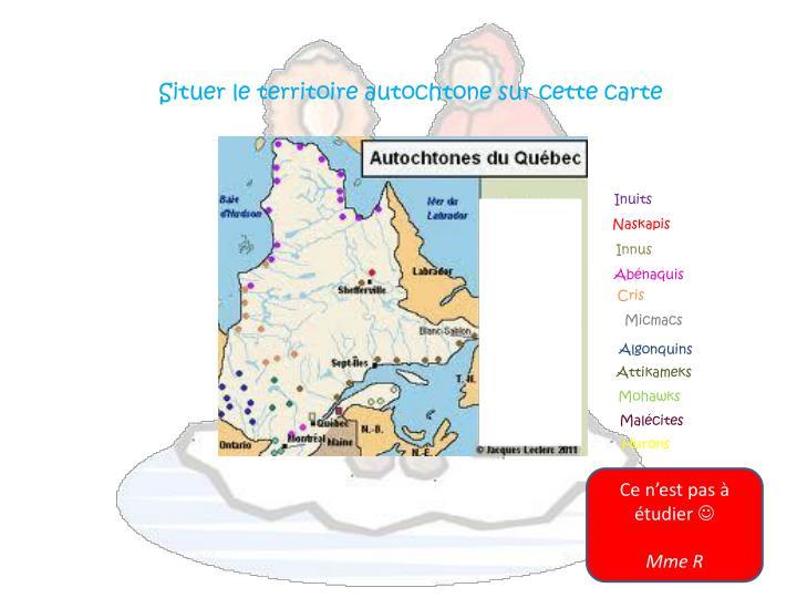 Situer le territoire autochtone sur cette carte