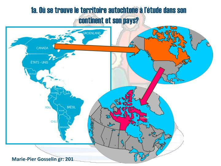 1a. Où se trouve le territoire autochtone à l'étude dans son continent et son pays?