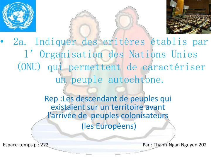 2a. Indiquer des critères établis par l'Organisation des Nations Unies (ONU) qui permettent de caractériser un peuple autochtone.