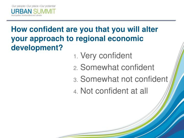 How confident are you that you will alter your approach to regional economic development?