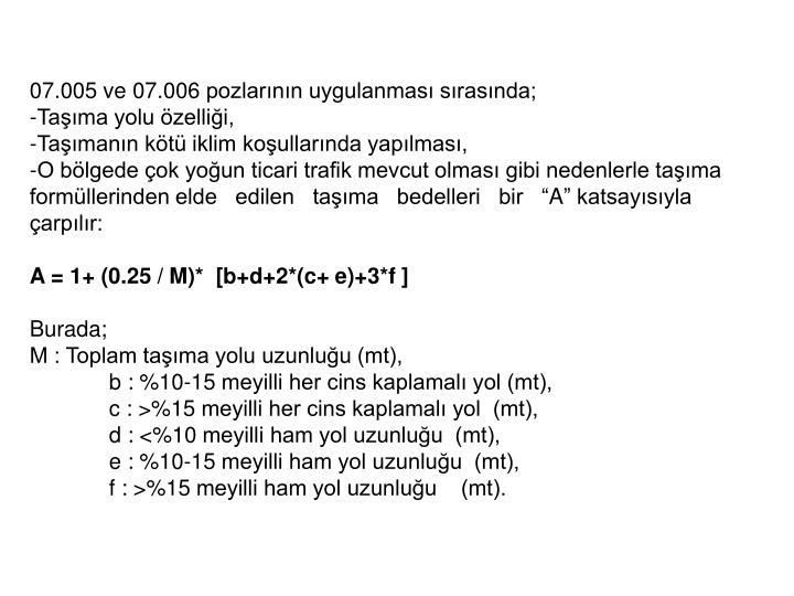 07.005 ve 07.006 pozlarının uygulanması sırasında;