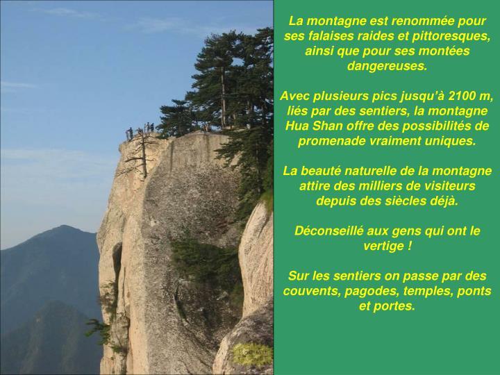 La montagne est renommée pour ses falaises raides et pittoresques, ainsi que pour ses montées dangereuses.
