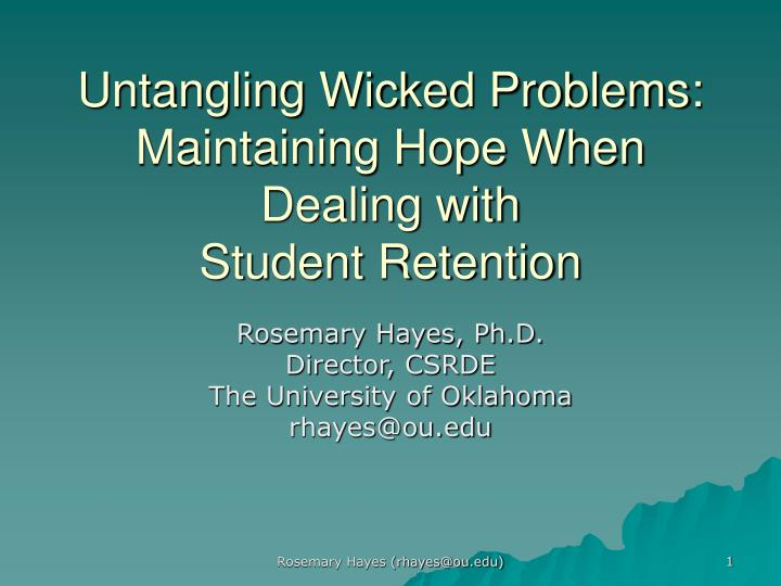 Untangling wicked problems maintaining hope when dealing with student retention