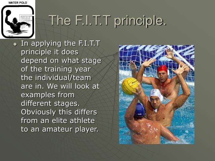 In applying the F.I.T.T principle it does depend on what stage of the training year the individual/team are in. We will look at examples from different stages. Obviously this differs from an elite athlete to an amateur player.
