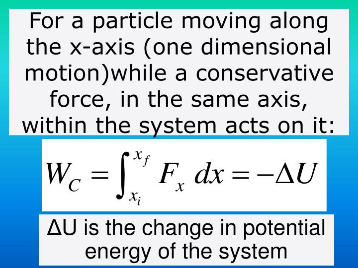For a particle moving along the x-axis (one dimensional motion)while a conservative force, in the same axis, within the system acts on it: