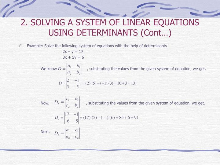 2. SOLVING A SYSTEM OF LINEAR EQUATIONS USING DETERMINANTS (Cont…)