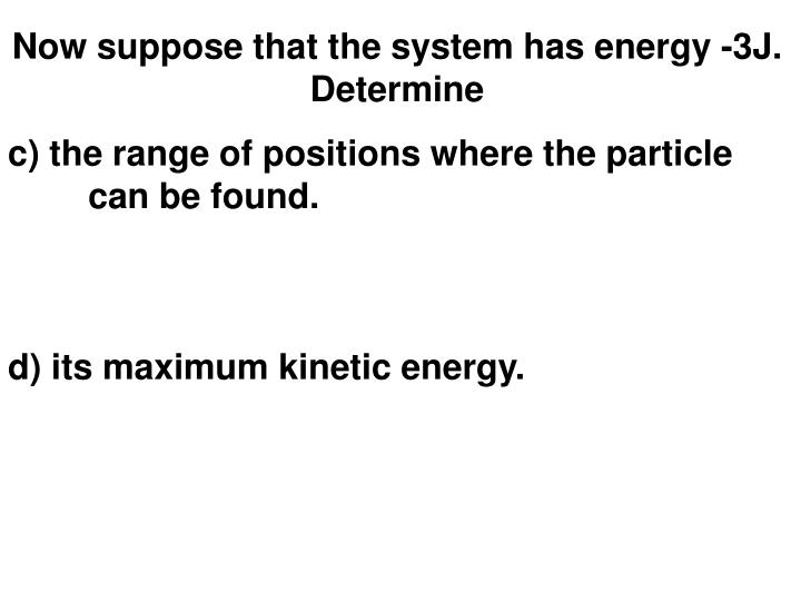 Now suppose that the system has energy -3J. Determine