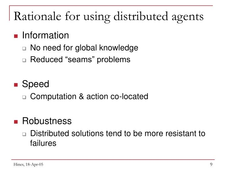 Rationale for using distributed agents