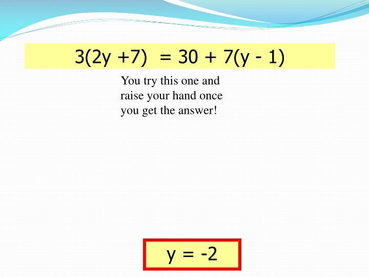 3(2y +7)  = 30 + 7(y - 1)