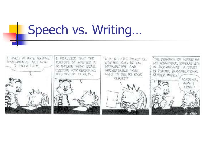 Speech vs. Writing…