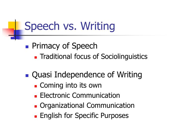 Speech vs. Writing