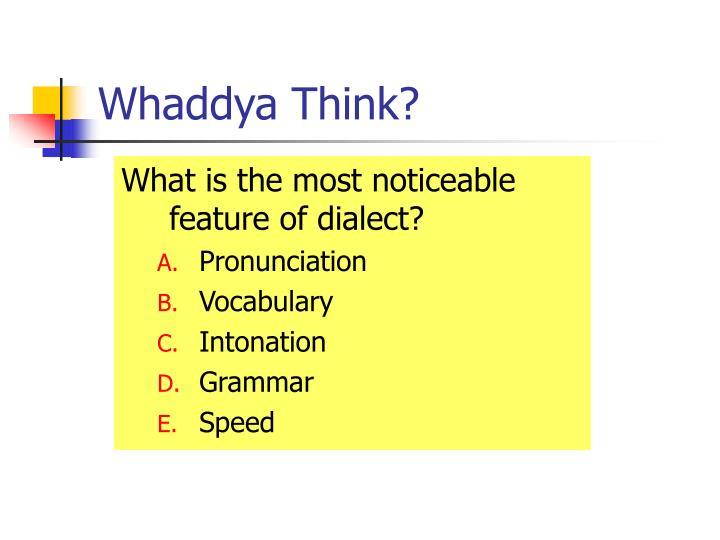 Whaddya Think?