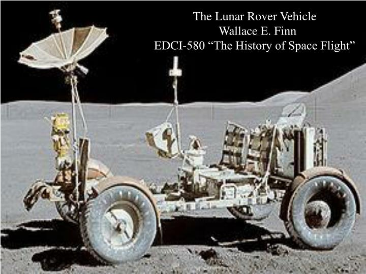 The lunar rover vehicle wallace e finn edci 580 the history of space flight