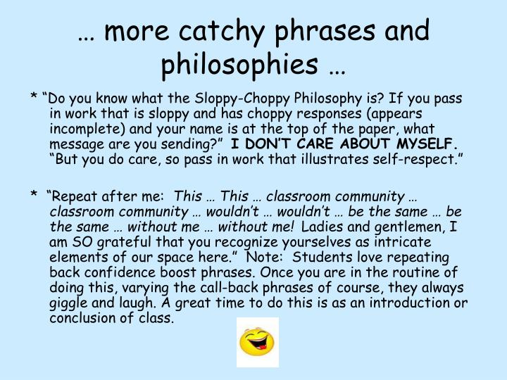 … more catchy phrases and philosophies …