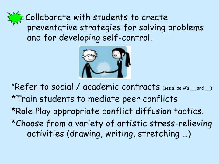 Collaborate with students to create preventative strategies for solving problems and for developing self-control.