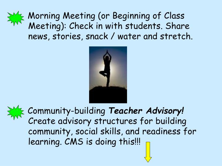 Morning Meeting (or Beginning of Class Meeting): Check in with students. Share news, stories, snack / water and stretch.