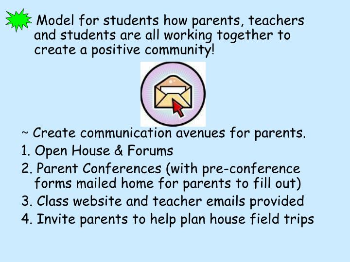 Model for students how parents, teachers and students are all working together to create a positive community!
