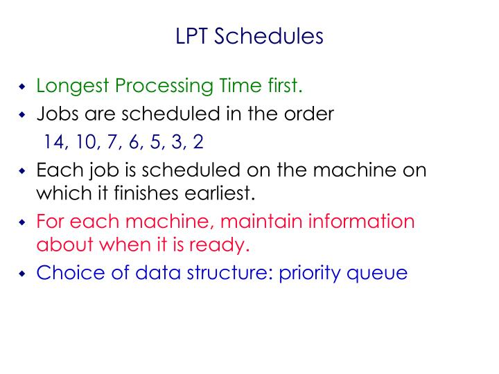 Longest Processing Time first.