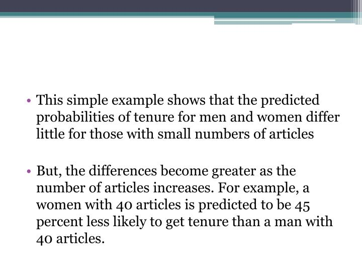 This simple example shows that the predicted probabilities of tenure for men and women differ little for those with small numbers of articles