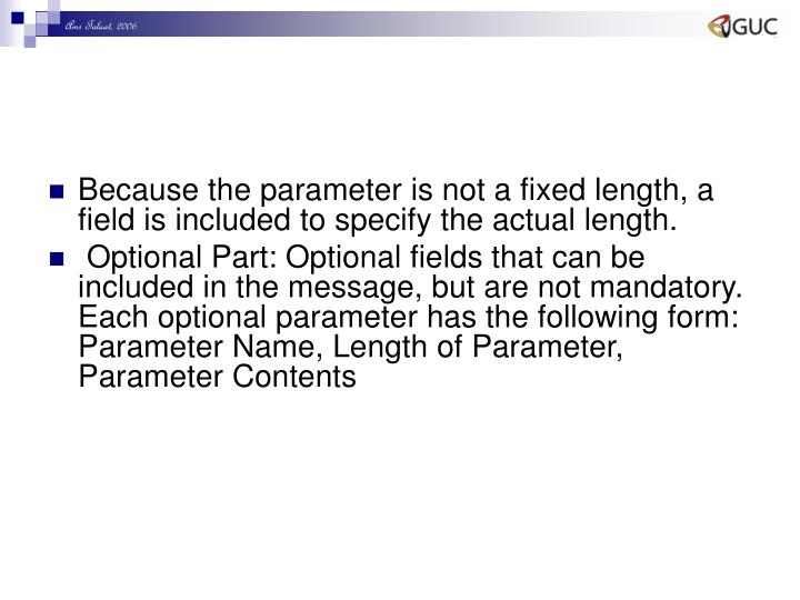 Because the parameter is not a fixed length, a field is included to specify the actual length.