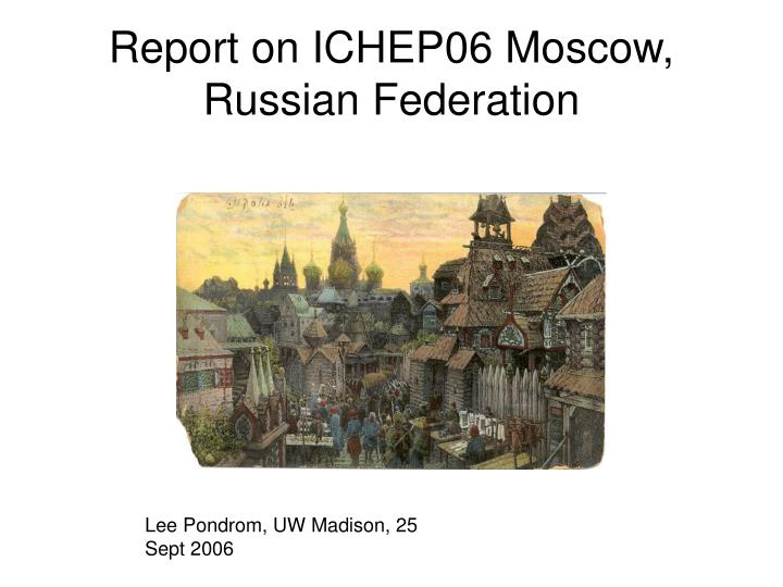 Report on ichep06 moscow russian federation