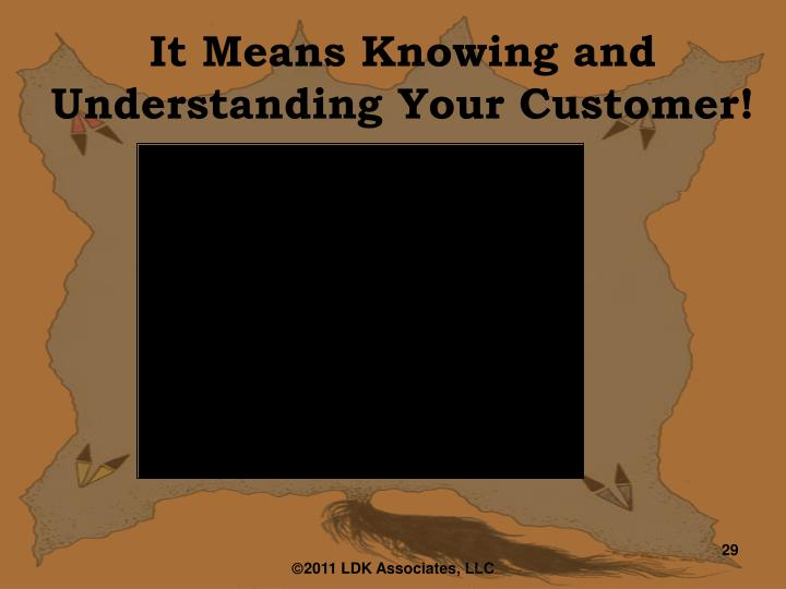 It Means Knowing and Understanding Your Customer!