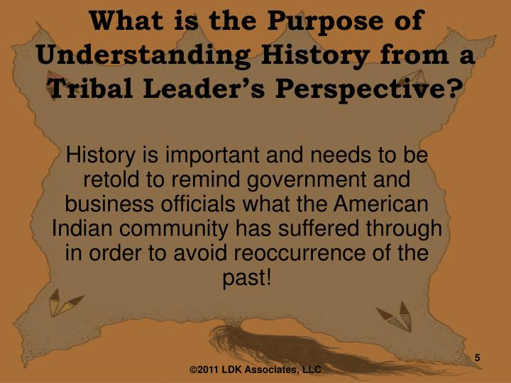 What is the Purpose of Understanding History from a Tribal Leader's Perspective?