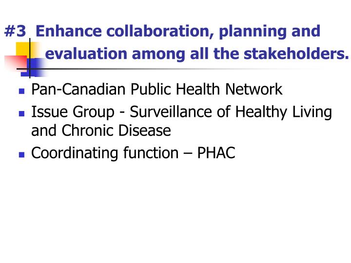 #3  Enhance collaboration, planning and evaluation among all the stakeholders.