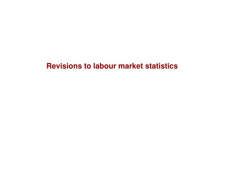 Revisions to labour market statistics
