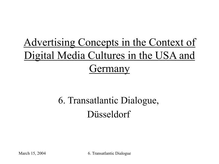 Advertising concepts in the context of digital media cultures in the usa and germany