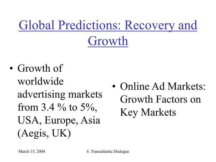 Growth of worldwide advertising markets from 3.4 % to 5%, USA, Europe, Asia (Aegis, UK)