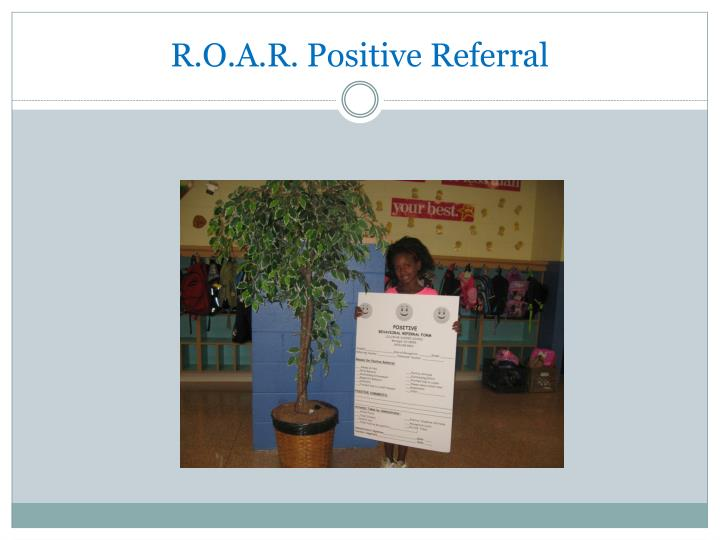 R.O.A.R. Positive Referral