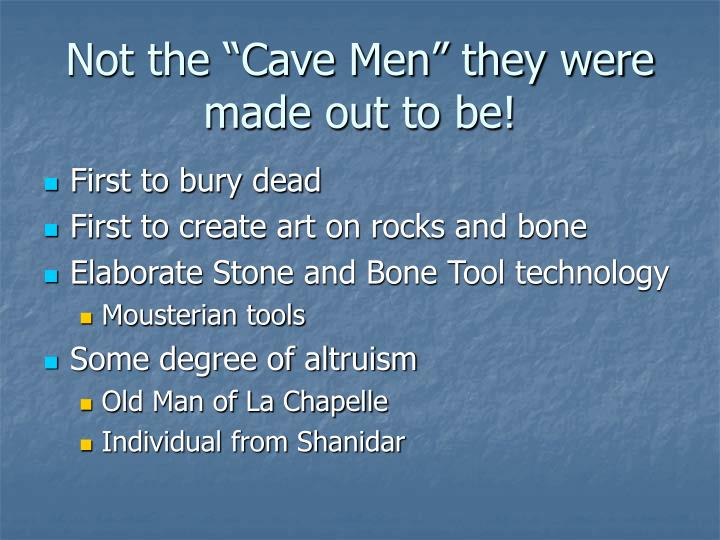 "Not the ""Cave Men"" they were made out to be!"