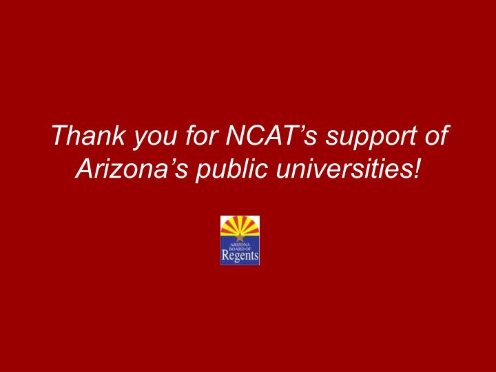 Thank you for NCAT's support of Arizona's public universities!