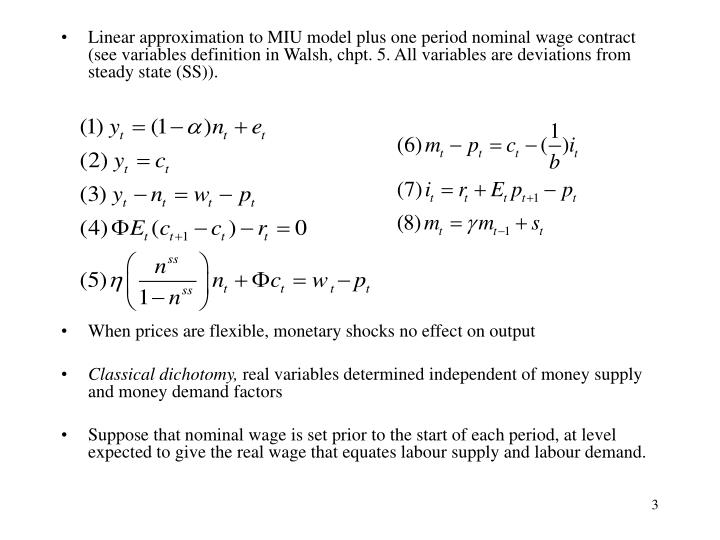 Linear approximation to MIU model plus one period nominal wage contract (see variables definition in Walsh, chpt. 5. All variables are deviations from steady state (SS)).